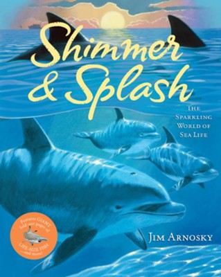 Shimmer and Splash: The Sparkling World of Sea Life  -     By: Jim Arnosky
