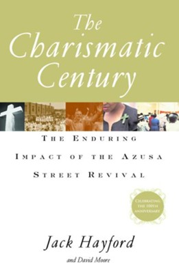 The Charismatic Century: The Enduring Impact of the Azusa Street Revival - eBook  -     By: Jack Hayford