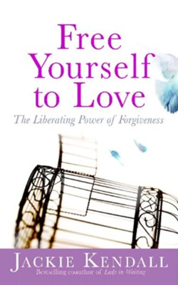 Free Yourself to Love: The Liberating Power of Forgiveness - eBook  -     By: Jackie Kendall