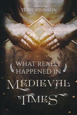 What Really Happened in Medieval Times   -     By: Terri Johnson