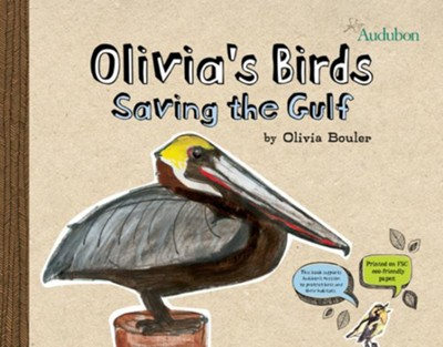 Olivia's Birds : Saving the Birds from the Gulf Oil Spill  -     By: Olivia Bouler