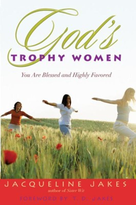 God's Trophy Women: You Are Blessed and Highly Favored - eBook  -     By: Jacqueline Jakes