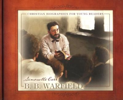 B.B. Warfield  -     By: Simonetta Carr