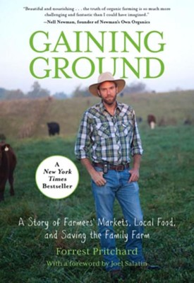 Gaining Ground: A Story of Farmers' Markets, Local Food, and Saving the Family Farm  -     By: Forrest Pritchard