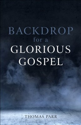 Backdrop for a Glorious Gospel: The Covenant of Works according to William Strong  -     By: Thomas Parr