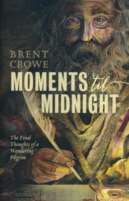 Moments 'til Midnight: The Final Thoughts of a Peculiar Pilgrim  -     By: Brent Crowe