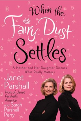 When the Fairy Dust Settles: A Mother and Her Daughter Discuss What Really Matters - eBook  -     By: Janet Parshall, Sarah Parshall