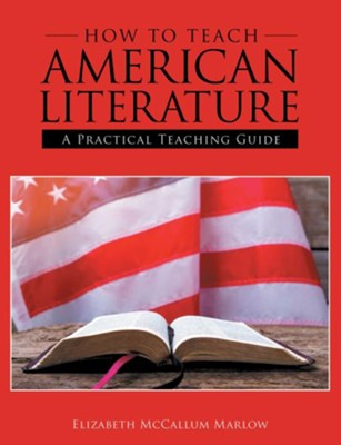 How to Teach American Literature: A Practical Teaching Guide  -     By: Elizabeth McCallum Marlow