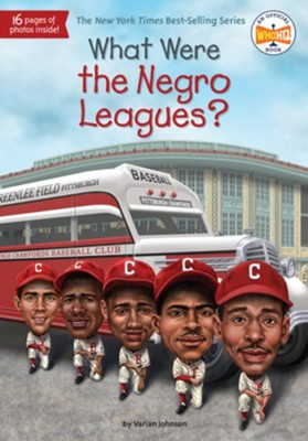 What Were the Negro Leagues?  -     By: Varian Johnson     Illustrated By: Stephen Marchesi