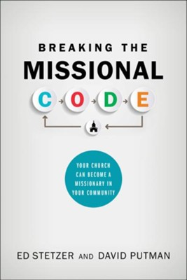 Breaking the Missional Code: Your Church Can Become a Missionary in Your Community (2018 Revised Edition, Paperback)  -     By: Ed Stetzer, David Putnam
