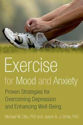 Exercise for Mood and Anxiety: Proven Strategies for Overcoming Depression and Enhancing Well-Being  -     By: Michael Otto Ph.D., Jasper Smits Ph.D.
