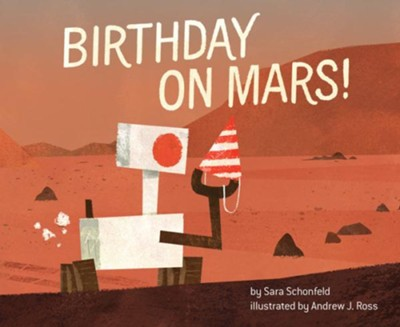Birthday on Mars!  -     By: Sara Schonfeld     Illustrated By: Andrew J. Ross