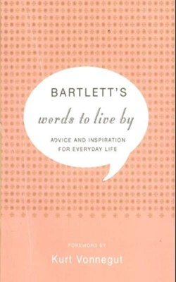 Bartlett's Words to Live By: Advice and Inspiration for Everyday Life - eBook  -     By: John Bartlett, Kurt Vonnegut
