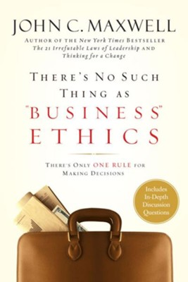 There's No Such Thing as Business Ethics: There's Only One Rule for Making Decisions - eBook  -     By: John C. Maxwell