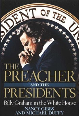 The Preacher and the Presidents  -     By: Nancy Gibbs, Michael Duffy