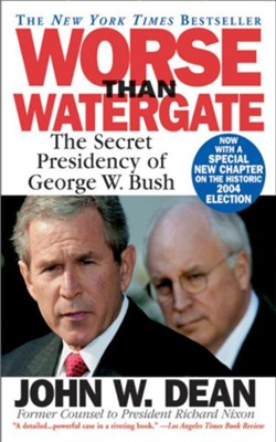 Worse Than Watergate: The Secret Presidency of George W. Bush - eBook  -     By: John W. Dean
