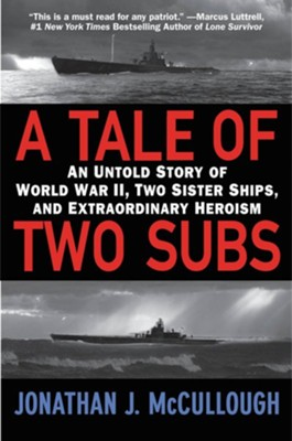 A Tale of Two Subs: An Untold Story of World War II, Two Sister Ships, and Extraordinary Heroism - eBook  -     By: Jonathon J. McCullough