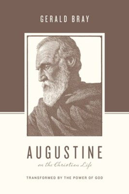 Augustine on the Christian Life: Transformed by the Power of God - eBook  -     By: Gerald Bray, Stephen J. Nichols, Justin Taylor