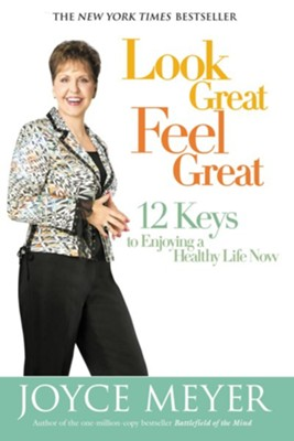 Look Great, Feel Great: 12 Keys to Enjoying a Healthy Life Now - eBook  -     By: Joyce Meyer