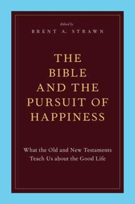 The Bible and the Pursuit of Happiness: What the Old and New Testaments Teach Us about the Good Life  -     Edited By: Brent A. Strawn     By: Brent A. Strawn(Ed.)
