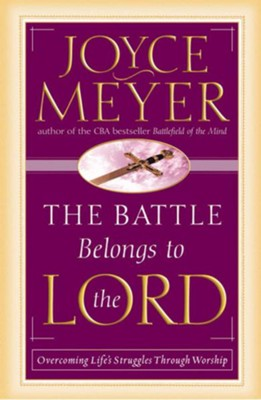 The Battle Belongs to the Lord: Overcoming Life's Struggles Through Worship - eBook  -     By: Joyce Meyer