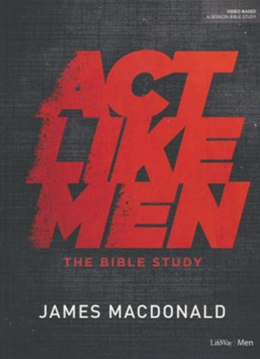 Act Like Men, Bible Study Book  -     By: James MacDonald