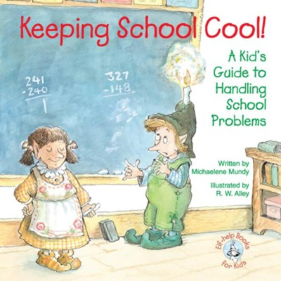 Keeping School Cool!: A Kid's Guide to Handling School Problems / Digital original - eBook  -     By: Michaelene Mundy     Illustrated By: R.W. Alley
