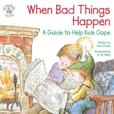 When Bad Things Happen: A Guide to Help Kids Cope / Digital original - eBook  -     By: Ted O'Neal     Illustrated By: R.W. Alley