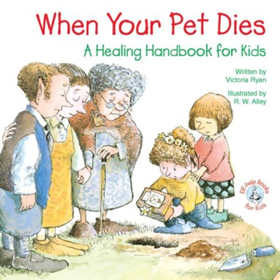 When Your Pet Dies: A Healing Handbook for Kids / Digital original - eBook  -     By: Victoria Ryan     Illustrated By: R.W. Alley