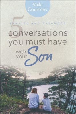 5 Conversations You Must Have with Your Son, Revised and Expanded Edition  -     By: Vicki Courtney