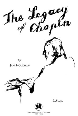 The Legacy of Chopin / Digital original - eBook  -     By: Jan Holcman
