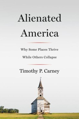 Abandoned America: Why Some Places Thrive While Others Collapse  -     By: Timothy P. Carney