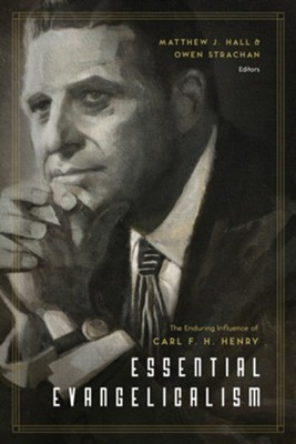 Essential Evangelicalism: The Enduring Influence of Carl F. H. Henry - eBook  -     Edited By: Matthew Hall, Owen D. Strachan(Ed.)     By: D.A. Carson