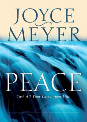 Peace: Cast All Your Cares Upon Him - eBook  -     By: Joyce Meyer