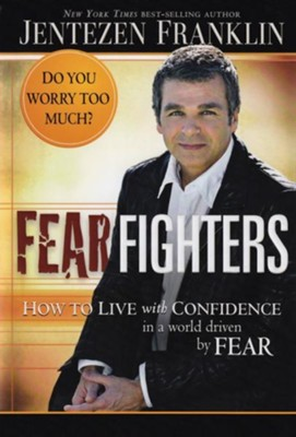 Fear Fighters: How to Live by Faith in a World Driven by Fear  -     By: Jentezen Franklin