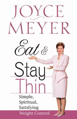 Eat and Stay Thin: Simple, Spiritual, Satisfying Weight Control - eBook  -     By: Joyce Meyer