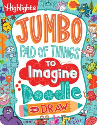 Jumbo Pad of Things to Imagine, Doodle, and Draw  -     By: Highlights