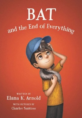 Bat and the End of Everything  -     By: Elana K. Arnold     Illustrated By: Charles Santoso