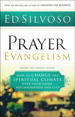 Prayer Evangelism, revised and updated edition: How to Change the Spiritual Climate over Your Home, Neighborhood and City  -     By: Ed Silvoso