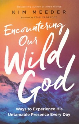Encountering Our Wild God: Ways to Experience His Untamable Presence Every Day  -     By: Kim Meeder