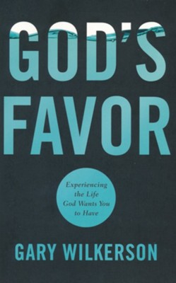 God's Favor: Experiencing the Life God Wants You to Have  -     By: Gary Wilkerson