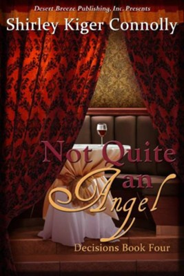 Decisions Book Four: Not Quite an Angel - eBook  -     By: Shirley Kiger Connolly