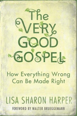 The Very Good Gospel: How Everything Wrong Can Be Made Right - eBook  -     By: Lisa Sharon Harper