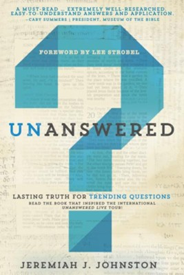 Unanswered: Lasting Truth for Trending Questions - eBook  -     By: Jeremiah J. Johnston Ph.D.