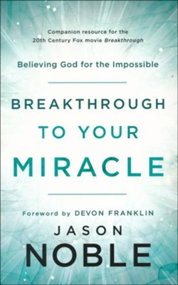 Breakthrough to Your Miracle: Believing God for the Impossible  -     By: Jason Noble