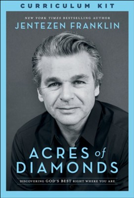 Acres of Diamonds Curriculum Kit: Discovering God's Best Right Where You Are  -     By: Jentezen Franklin