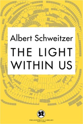 The Light Within Us / Digital original - eBook  -     By: Albert Schweitzer