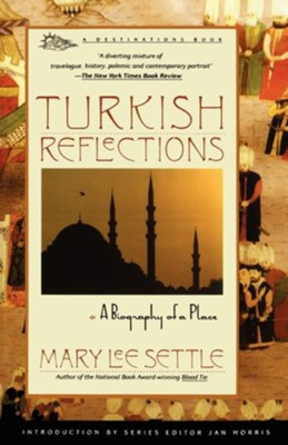 Turkish Reflections: A Biography of a Place   -     By: Mary Lee Settle