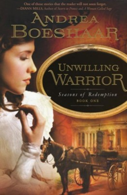 Unwilling Warrior, Seasons of Redemption Series #1  -     By: Andrea Boeshaar