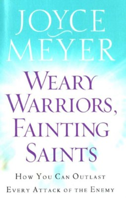 Weary Warriors, Fainting Saints: How You Can Outlast Every Attack of the Enemy - eBook  -     By: Joyce Meyer